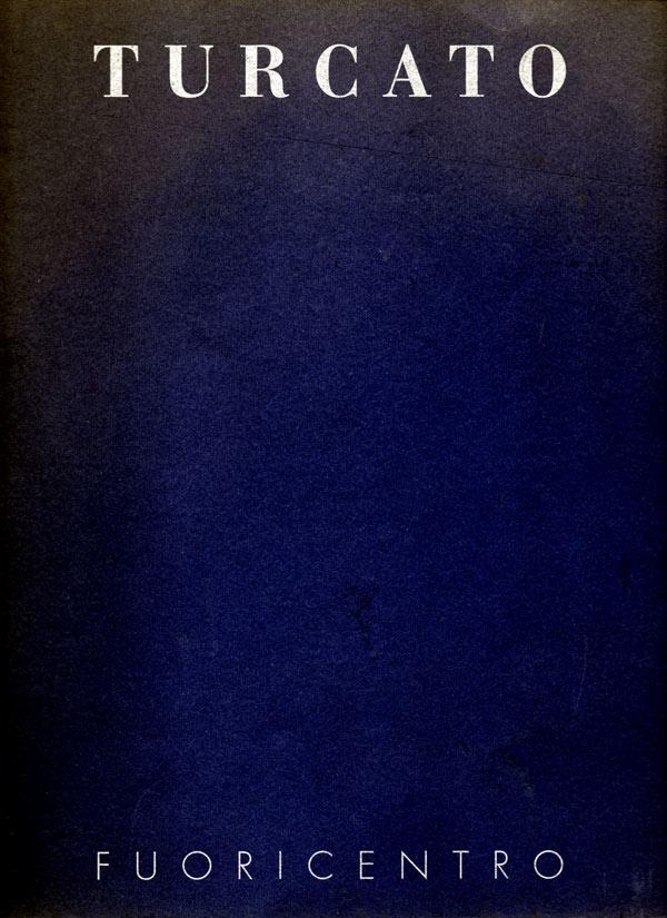 Giulio Turcato - catalogo mostra personale Fuoricentro