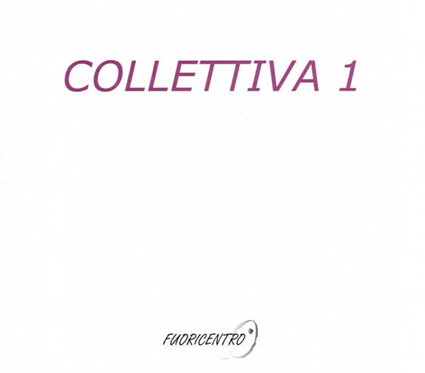 Collettiva 1 - Galleria Fuoricentro Roma