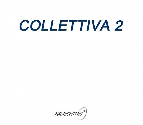 Collettiva 2 - Fuoricentro